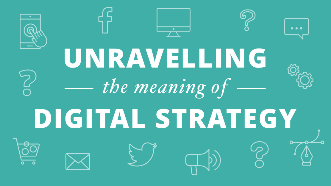 Unravelling the meaning of digital strategy