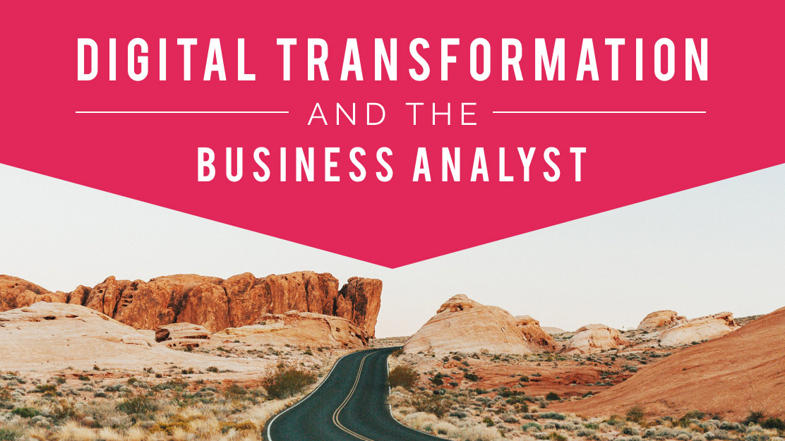 Digital Transformation and the Business Analyst