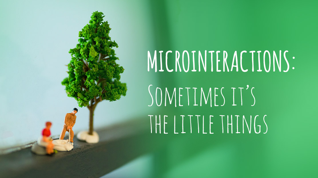 Microinteractions: Sometimes it's the little things