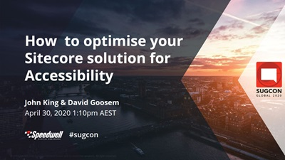 How to optimise your Sitecore solution for Accessibility. Speedwell's John King and David Goosem share there insights and knowledge at SUGCON.